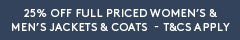 25% off Full Priced Women's & Men's Jackets & Coats (T&Cs Apply)